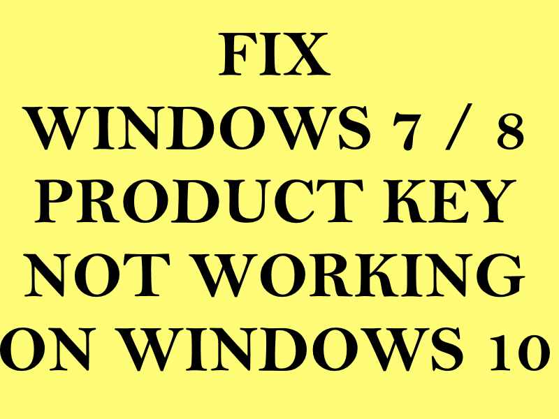 Fix windows 7 or 8 product key not working in windows 10 for Window key not working