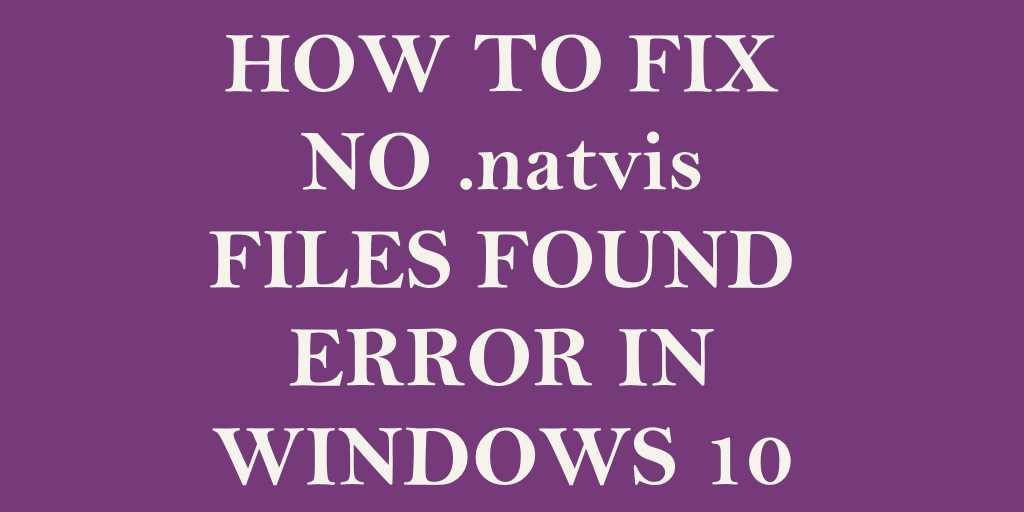 Fix No .natvis Files Found Error in Windows 10