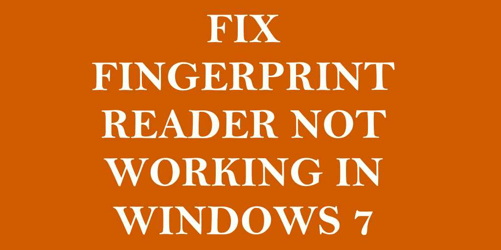 Fix Fingerprint Reader Not Working in Windows 7 When Resumed From Sleep or Hibernation